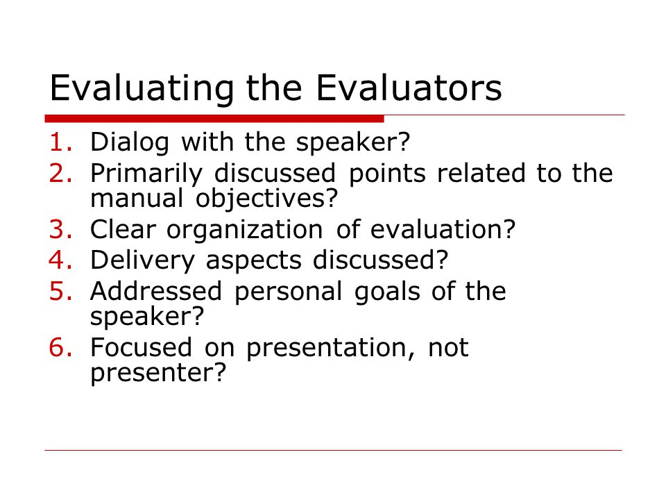 Evaluating the Evaluators 1.Dialog with the speaker? 2.Primarily discussed points related to the manual objectives? 3.Clear organization of evaluation