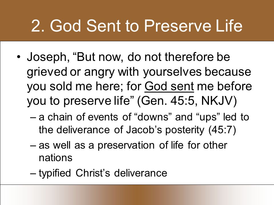 """2. God Sent to Preserve Life Joseph, """"But now, do not therefore be grieved or angry with yourselves because you sold me here; for God sent me before y"""