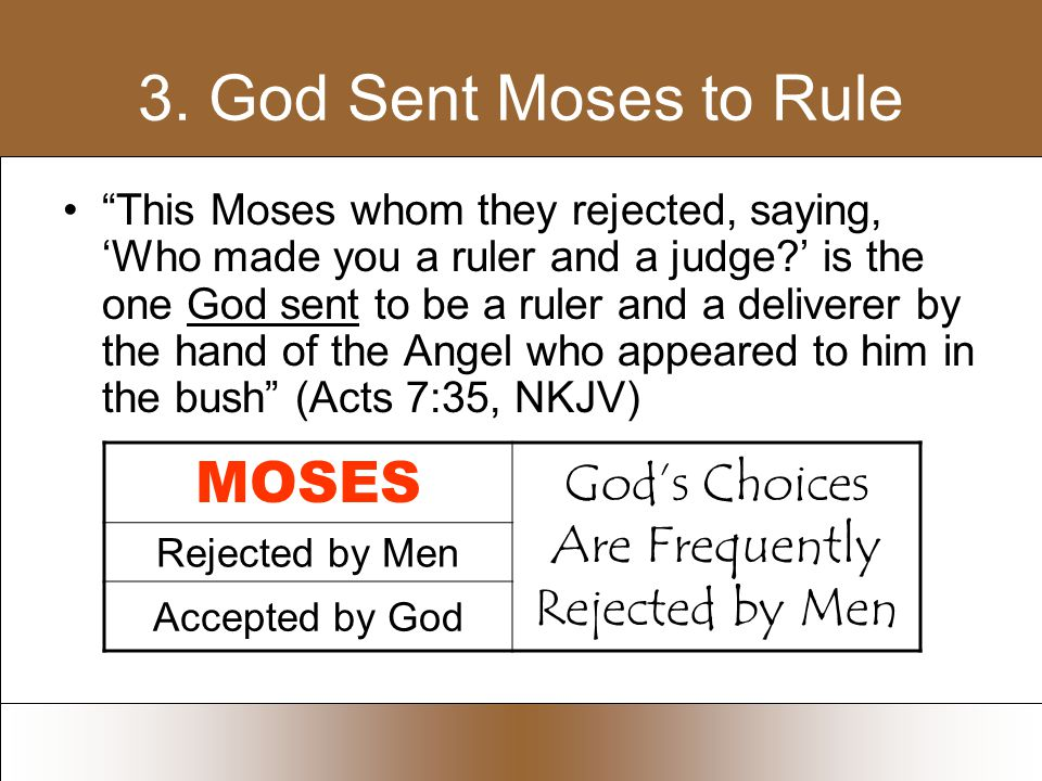 """3. God Sent Moses to Rule """"This Moses whom they rejected, saying, 'Who made you a ruler and a judge?' is the one God sent to be a ruler and a delivere"""