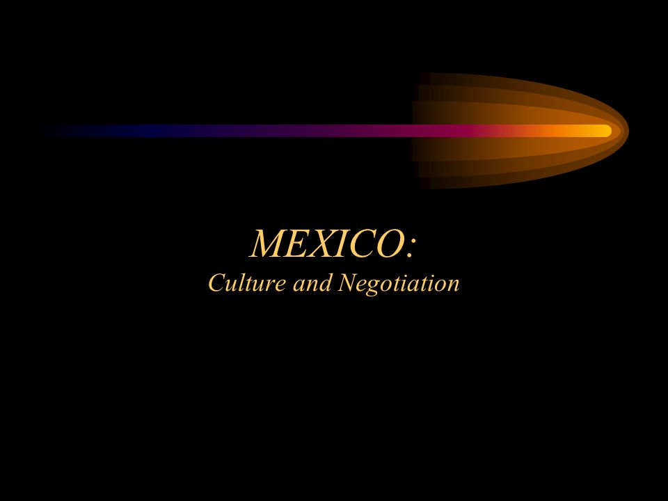 MEXICO: Culture and Negotiation