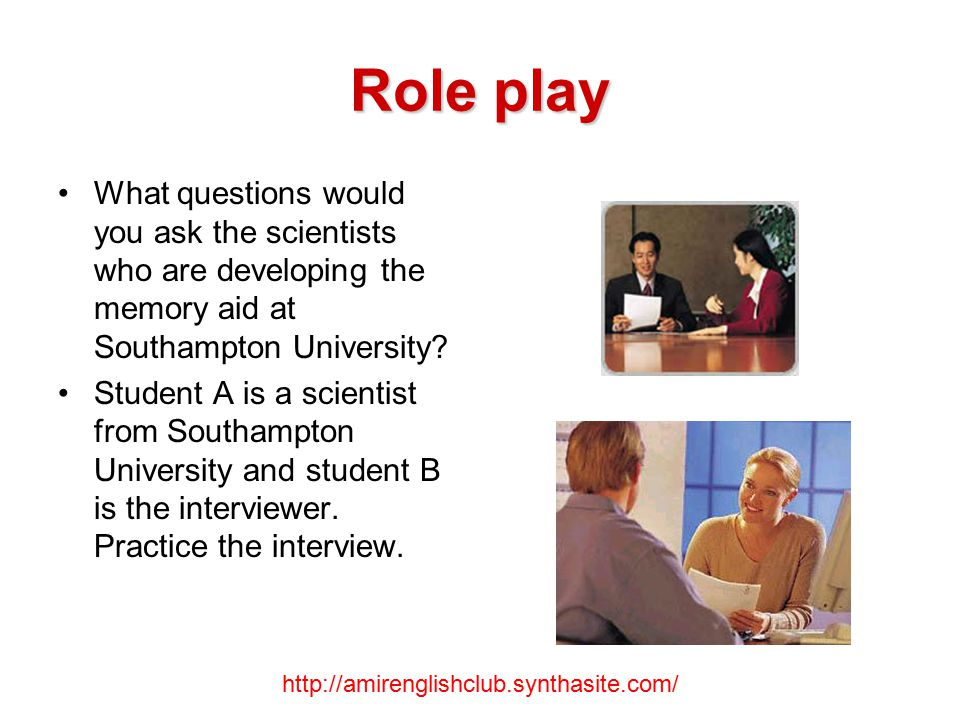Role play What questions would you ask the scientists who are developing the memory aid at Southampton University.