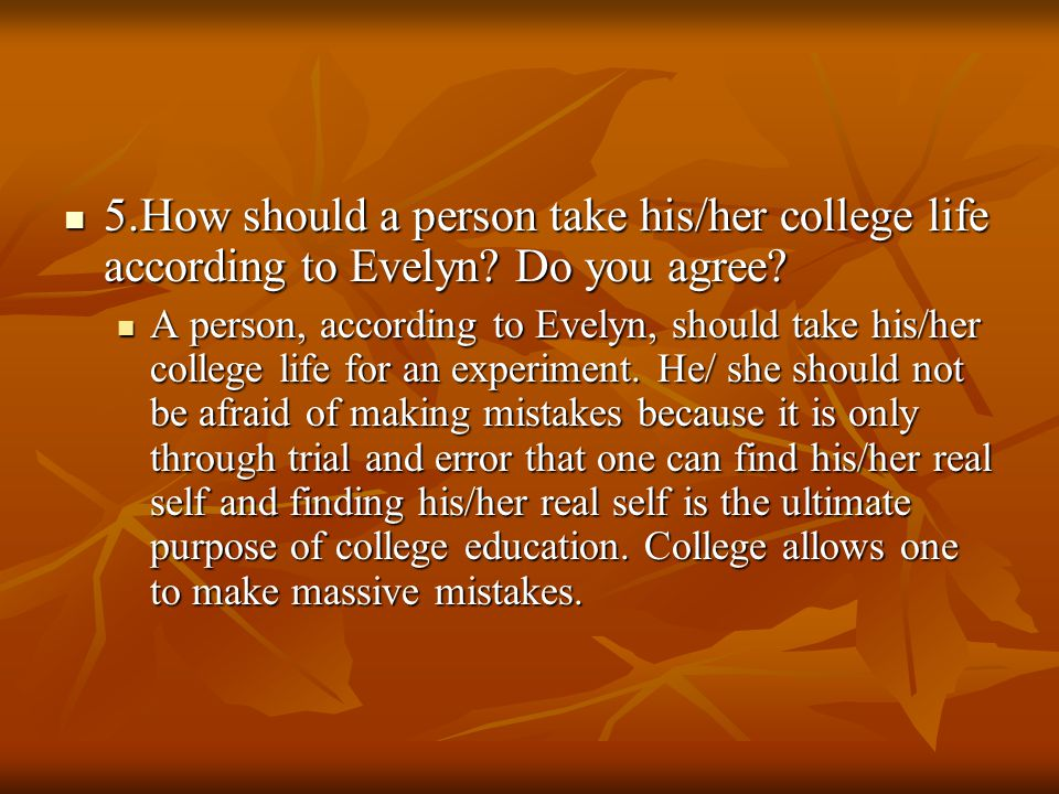 5.How should a person take his/her college life according to Evelyn? Do you agree? 5.How should a person take his/her college life according to Evelyn