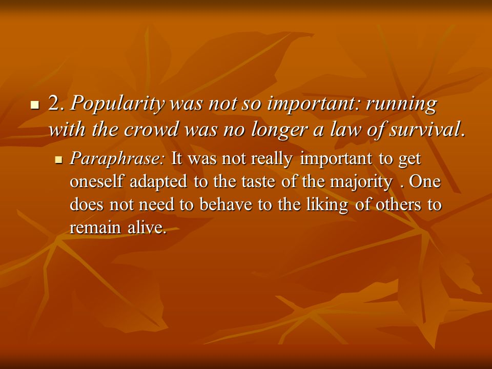 2. Popularity was not so important: running with the crowd was no longer a law of survival. 2. Popularity was not so important: running with the crowd