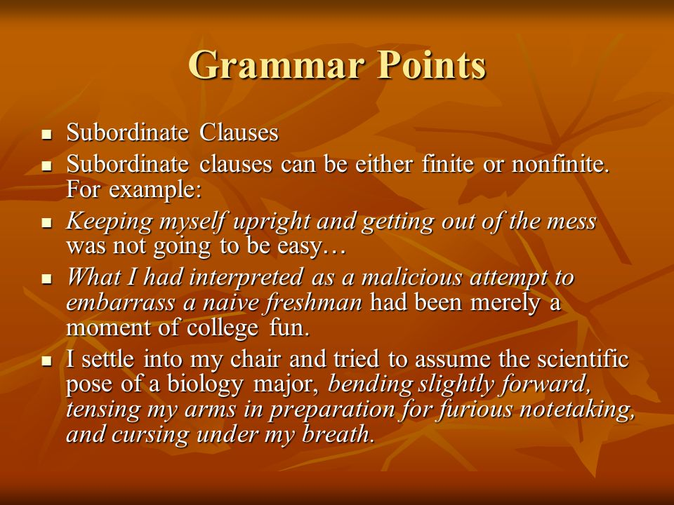 Grammar Points Subordinate Clauses Subordinate Clauses Subordinate clauses can be either finite or nonfinite. For example: Subordinate clauses can be