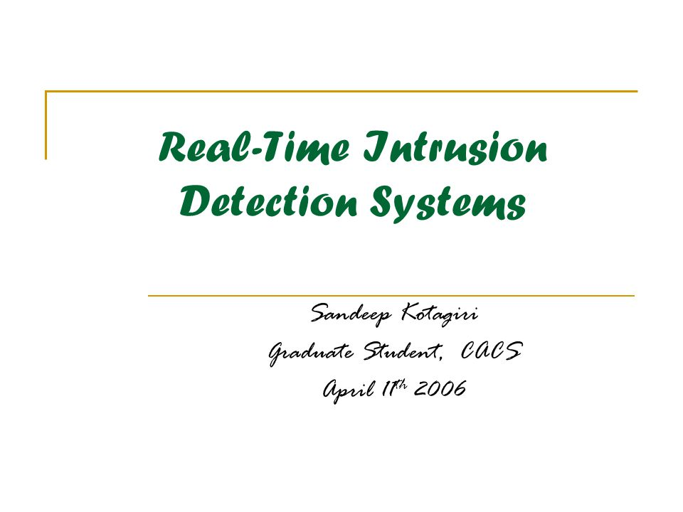 Real-Time Intrusion Detection Systems Sandeep Kotagiri Graduate Student, CACS April 11 th 2006