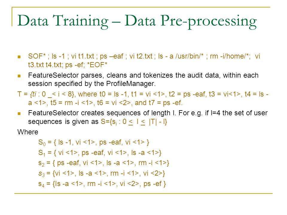 Data Training – Data Pre-processing SOF* ; ls -1 ; vi t1.txt ; ps –eaf ; vi t2.txt ; ls - a /usr/bin/* ; rm -i/home/*; vi t3.txt t4.txt; ps -ef; *EOF*