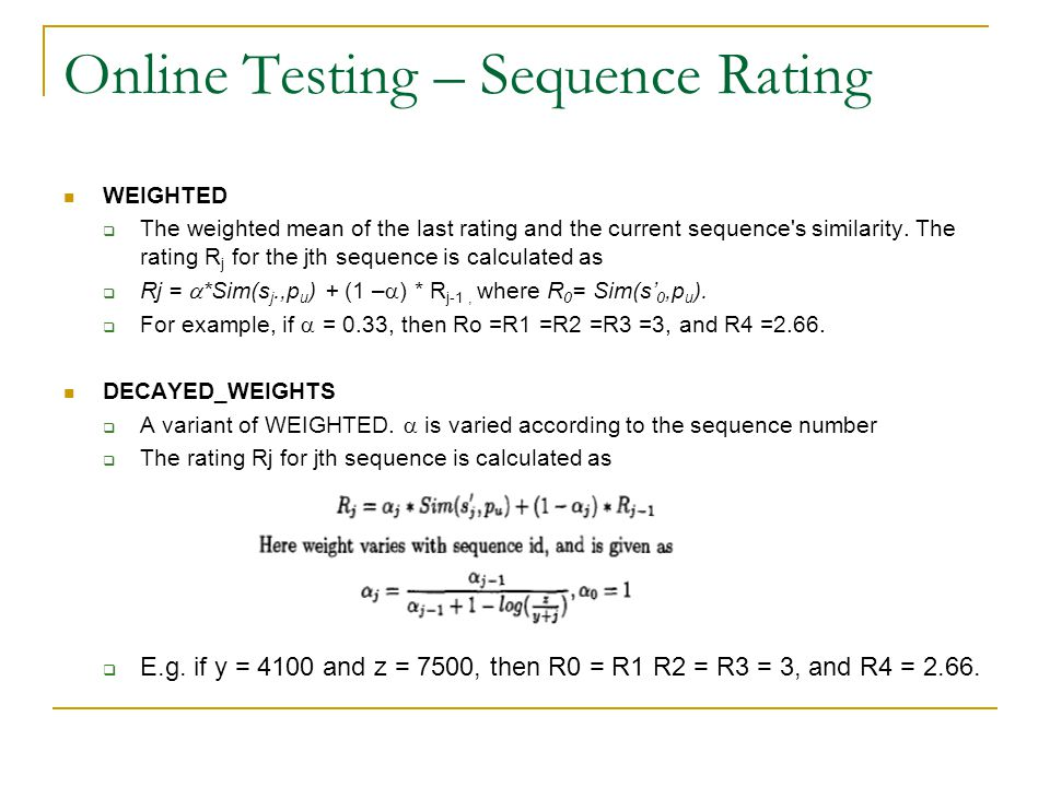 Online Testing – Sequence Rating WEIGHTED  The weighted mean of the last rating and the current sequence s similarity.