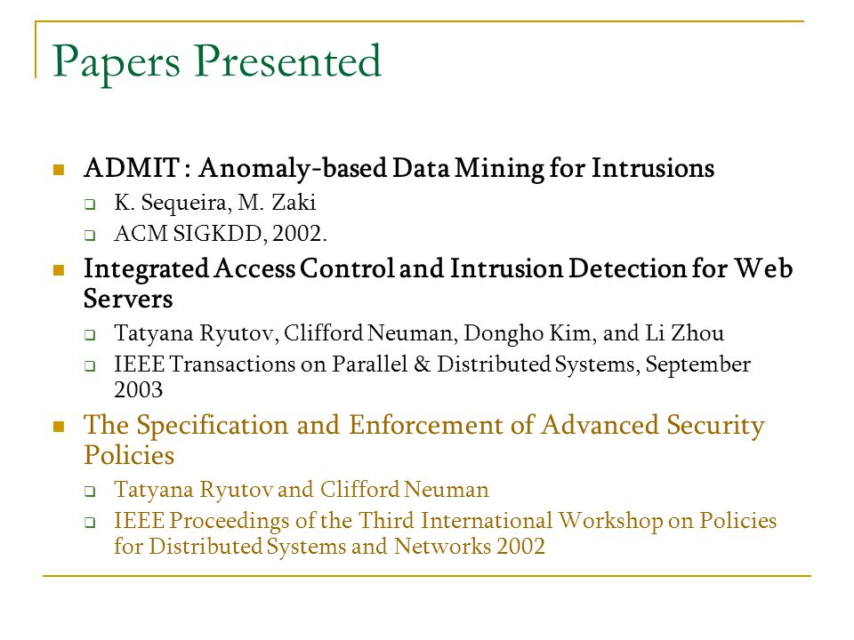 Papers Presented ADMIT : Anomaly-based Data Mining for Intrusions  K.