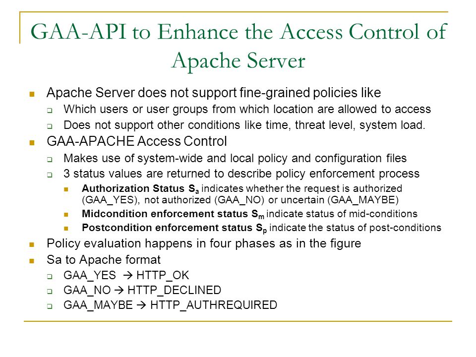 GAA-API to Enhance the Access Control of Apache Server Apache Server does not support fine-grained policies like  Which users or user groups from whi