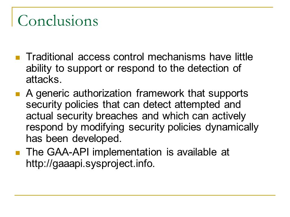 Conclusions Traditional access control mechanisms have little ability to support or respond to the detection of attacks.