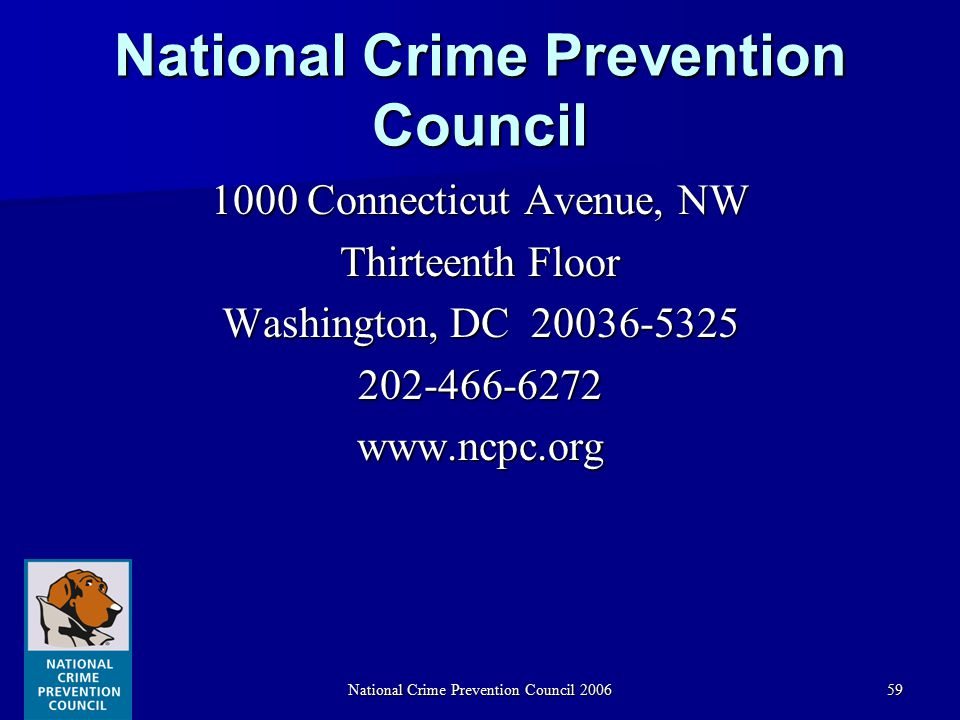 National Crime Prevention Council 200659 National Crime Prevention Council 1000 Connecticut Avenue, NW Thirteenth Floor Washington, DC 20036-5325 202-466-6272www.ncpc.org