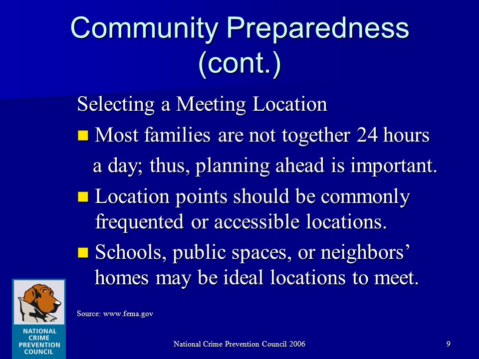 National Crime Prevention Council 20069 Community Preparedness (cont.) Selecting a Meeting Location Most families are not together 24 hours Most famil