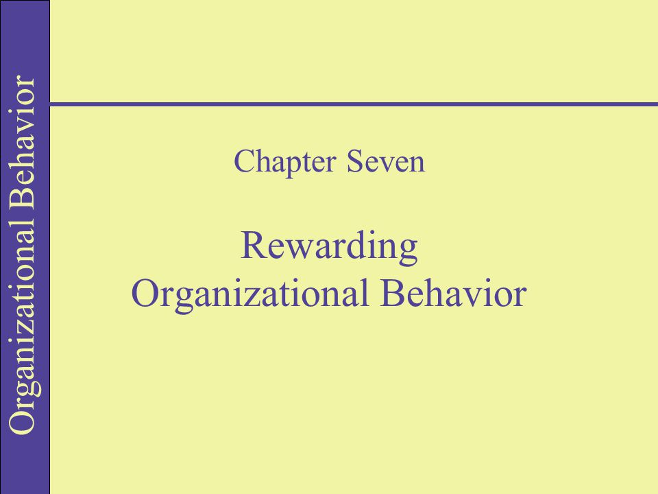 Organizational Behavior Chapter Seven Rewarding Organizational Behavior