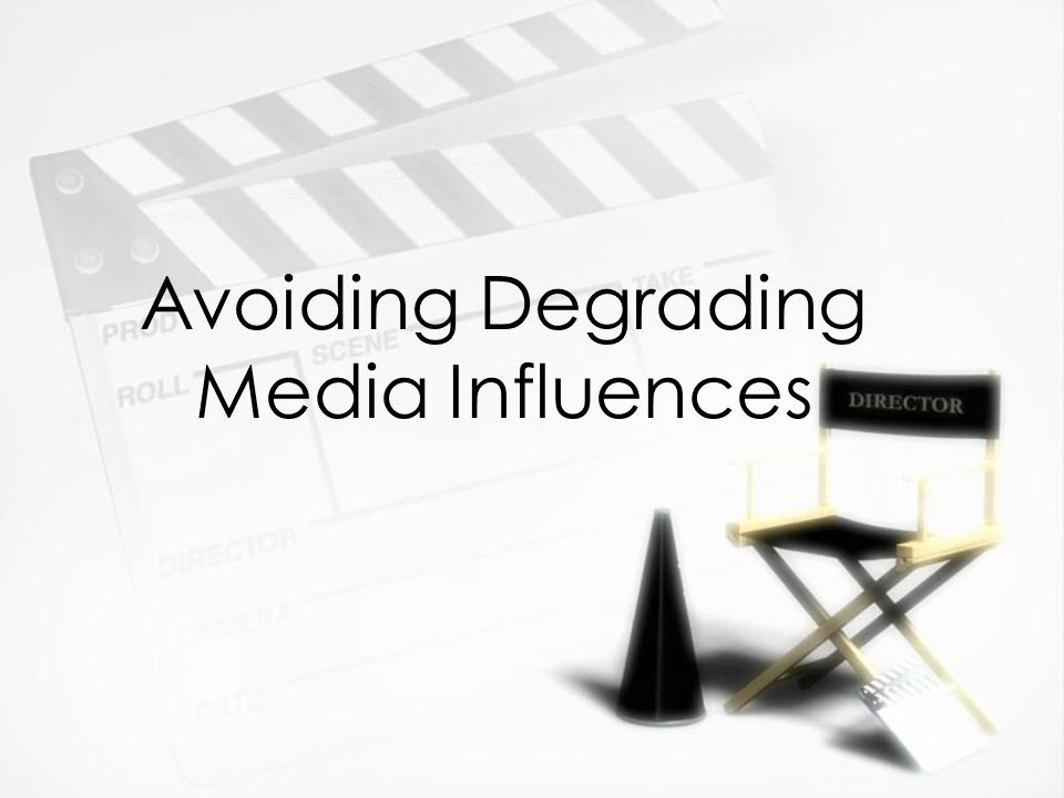 Avoiding Degrading Media Influences