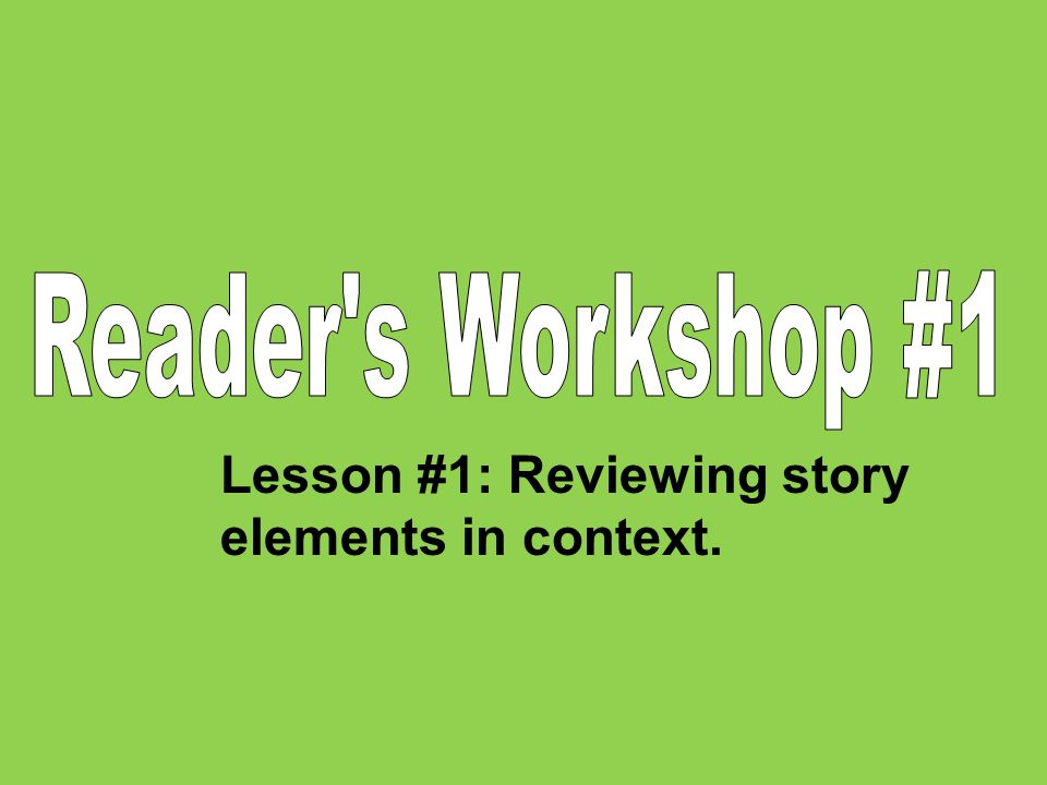Lesson #1: Reviewing story elements in context.