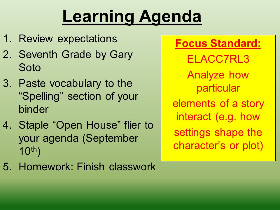 """Learning Agenda 1.Review expectations 2.Seventh Grade by Gary Soto 3.Paste vocabulary to the """"Spelling"""" section of your binder 4.Staple """"Open House"""" f"""