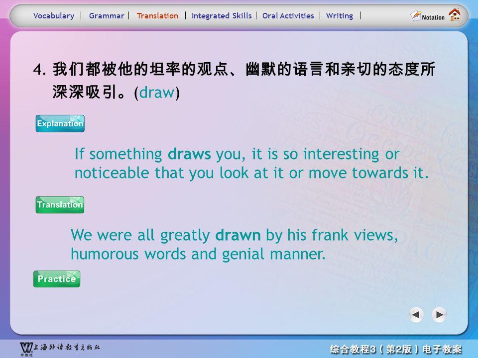 Consolidation Activities- Translation6 Practice : 他为没有更早明白这件事而对自己非常生气。 他因为她所做的事情而大发雷霆。 VocabularyTranslationIntegrated SkillsOral ActivitiesWritingGra