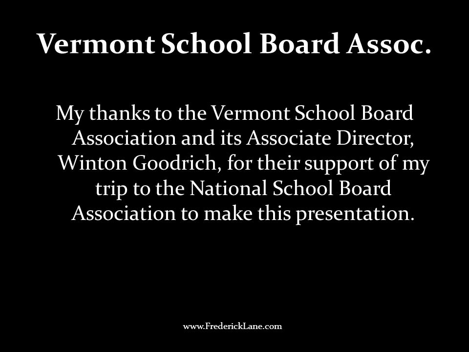 Vermont School Board Assoc. My thanks to the Vermont School Board Association and its Associate Director, Winton Goodrich, for their support of my tri