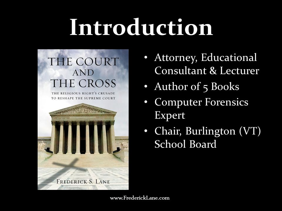Introduction Attorney, Educational Consultant & Lecturer Author of 5 Books Computer Forensics Expert Chair, Burlington (VT) School Board www.FrederickLane.com