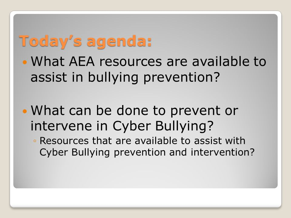 Today's agenda: What AEA resources are available to assist in bullying prevention.