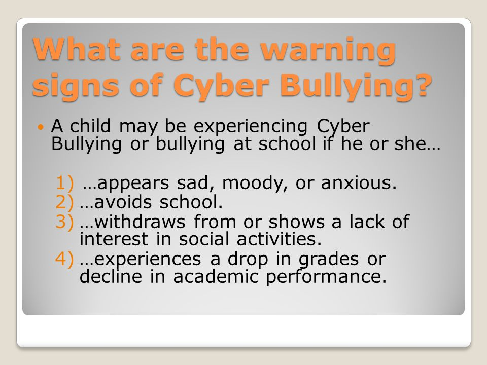 What are the warning signs of Cyber Bullying.
