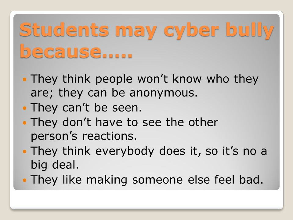 Students may cyber bully because…..
