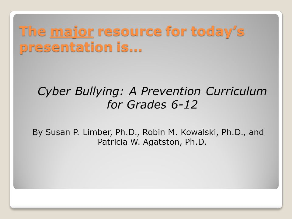 The major resource for today's presentation is… Cyber Bullying: A Prevention Curriculum for Grades 6-12 By Susan P.