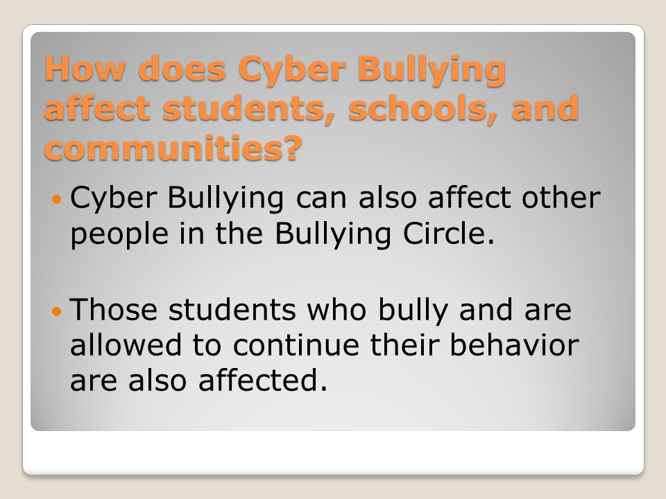 How does Cyber Bullying affect students, schools, and communities.