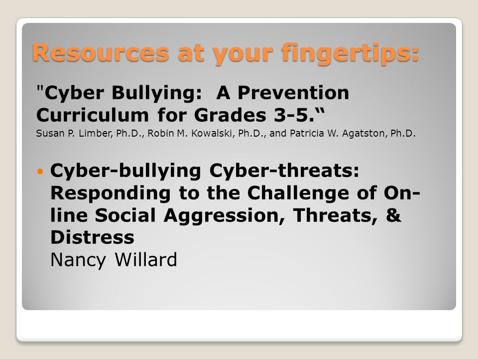 Resources at your fingertips: Cyber Bullying: A Prevention Curriculum for Grades 3-5. Susan P.