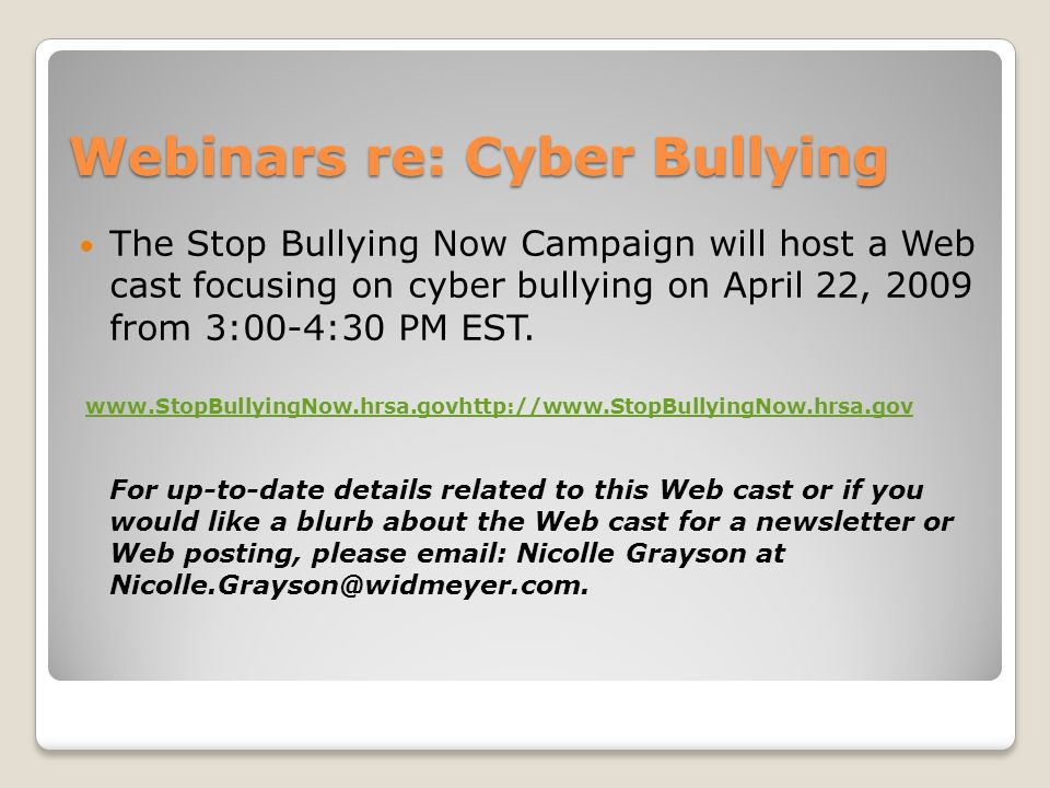 Webinars re: Cyber Bullying The Stop Bullying Now Campaign will host a Web cast focusing on cyber bullying on April 22, 2009 from 3:00-4:30 PM EST.