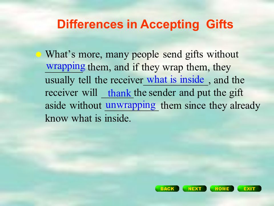 Differences in Accepting Gifts  In the West, it is regarded as polite to open ______as soon as they are given to you to express ___________. In China