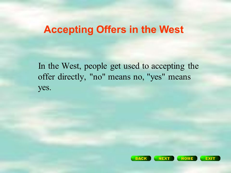 Accepting Offers in China  So the host will keep offering, and ignore the polite declining. This tradition of the host's continuing to offer and the