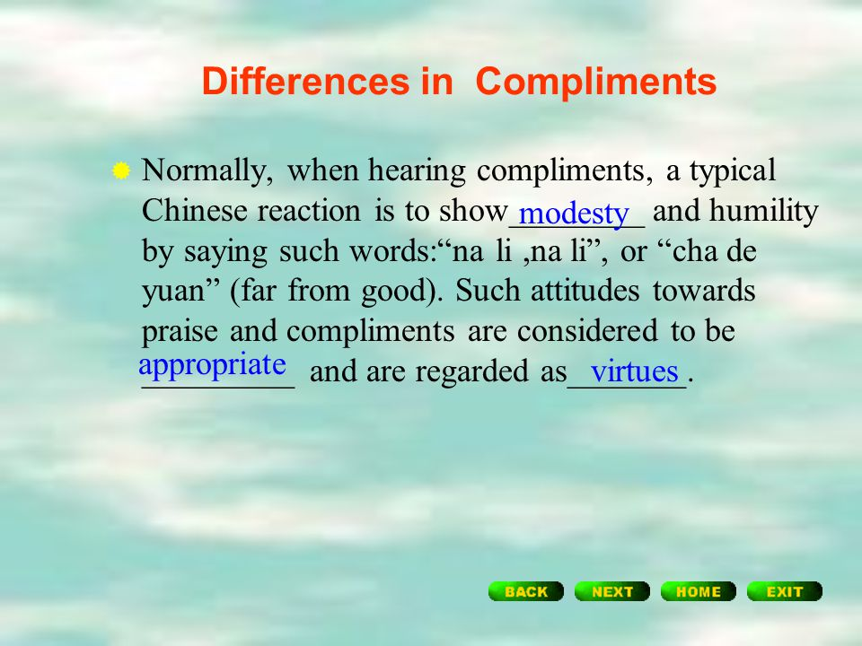 Questions for group discussion:  How do most people tend to respond to compliments in China?  How do most English native speakers tend to respond to