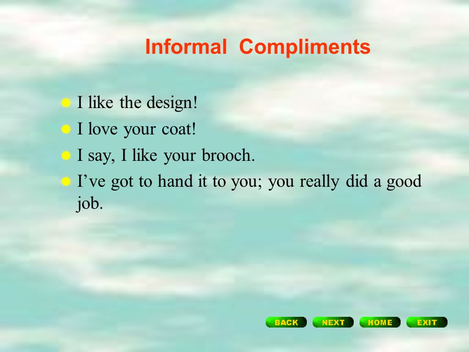 Responding to Formal Compliments  How kind of you to say so.  That's very kind of you, but in all truth I feel the credit should go to Mr Harrod. 