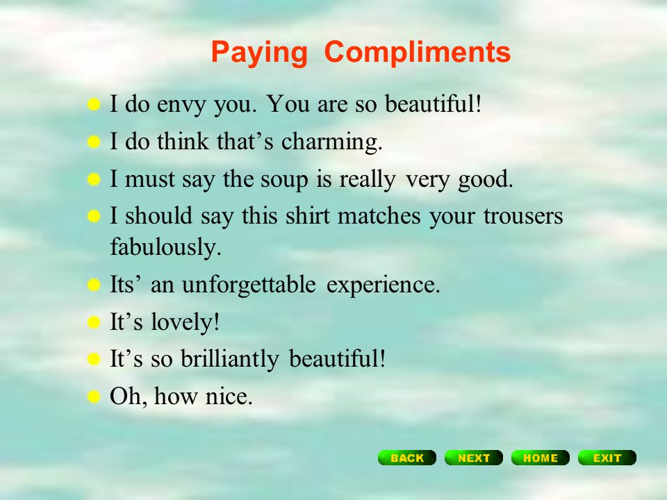 Responding to Informal Compliments  Oh, I'm flattered.  Oh, thanks!