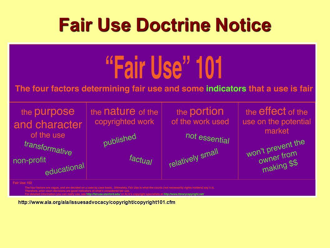 Fair Use Doctrine Notice http://www.ala.org/ala/issuesadvocacy/copyright/copyright101.cfm