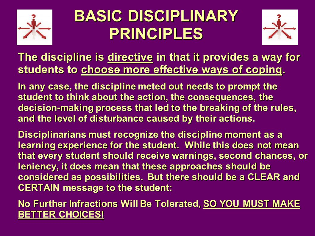 BASIC DISCIPLINARY PRINCIPLES The discipline is directive in that it provides a way for students to choose more effective ways of coping.