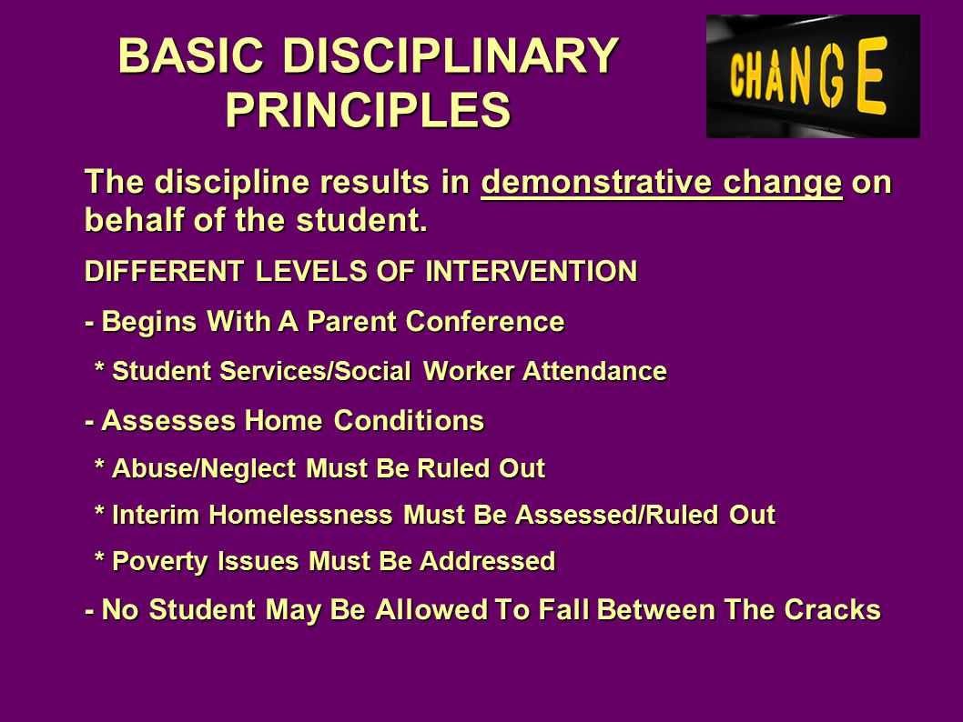 The discipline results in demonstrative change on behalf of the student.