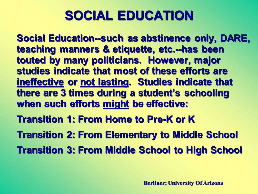 SOCIAL EDUCATION Social Education--such as abstinence only, DARE, teaching manners & etiquette, etc.--has been touted by many politicians.