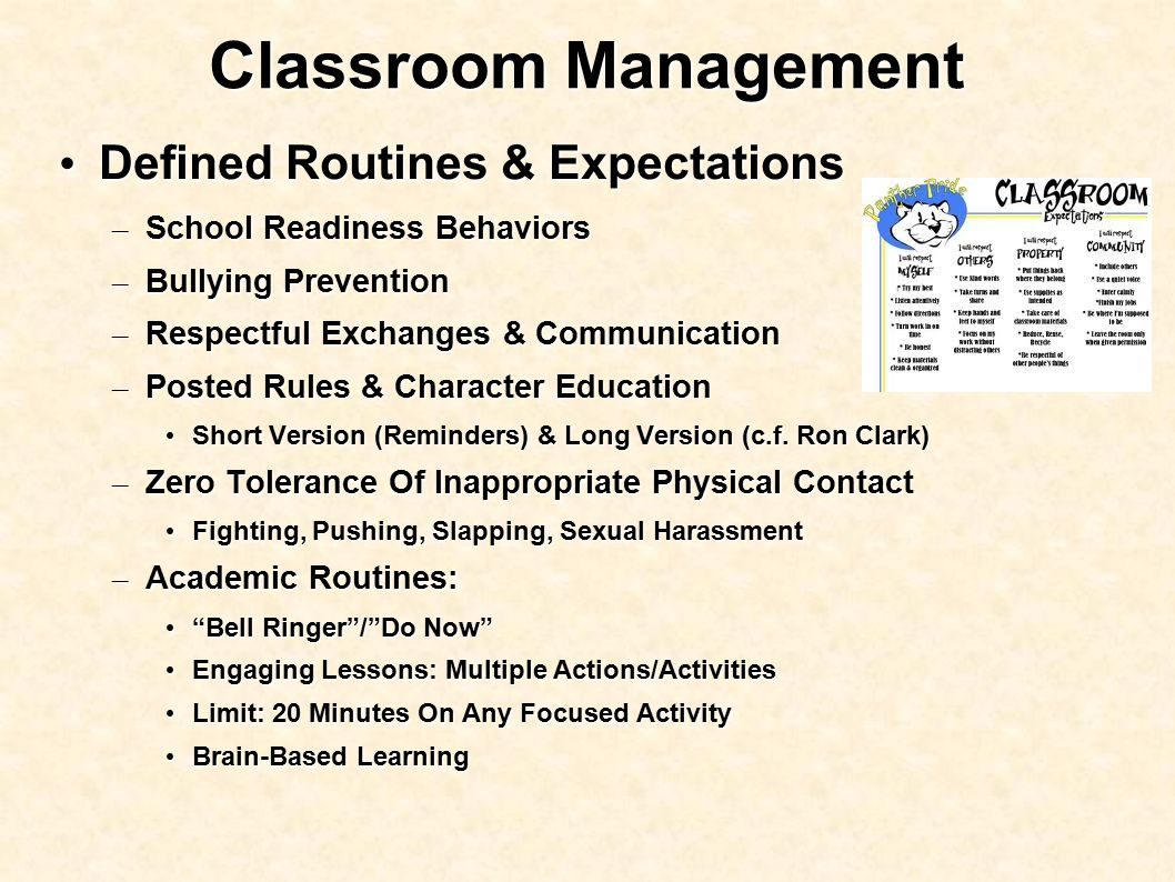 Classroom Management Defined Routines & Expectations Defined Routines & Expectations – School Readiness Behaviors – Bullying Prevention – Respectful Exchanges & Communication – Posted Rules & Character Education Short Version (Reminders) & Long Version (c.f.