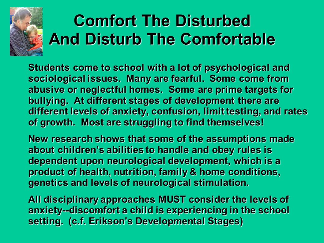 Comfort The Disturbed And Disturb The Comfortable Students come to school with a lot of psychological and sociological issues.