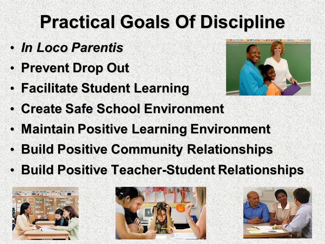 Practical Goals Of Discipline In Loco Parentis In Loco Parentis Prevent Drop Out Prevent Drop Out Facilitate Student Learning Facilitate Student Learning Create Safe School Environment Create Safe School Environment Maintain Positive Learning Environment Maintain Positive Learning Environment Build Positive Community Relationships Build Positive Community Relationships Build Positive Teacher-Student Relationships Build Positive Teacher-Student Relationships