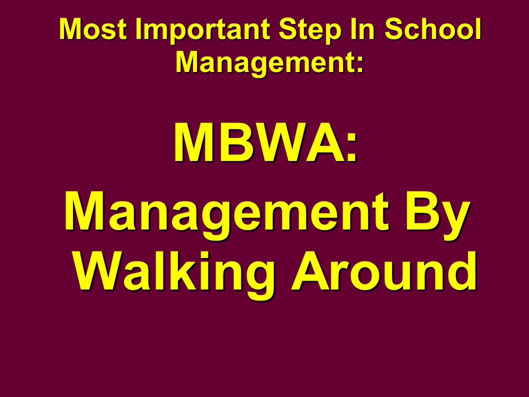 Most Important Step In School Management: MBWA: Management By Walking Around