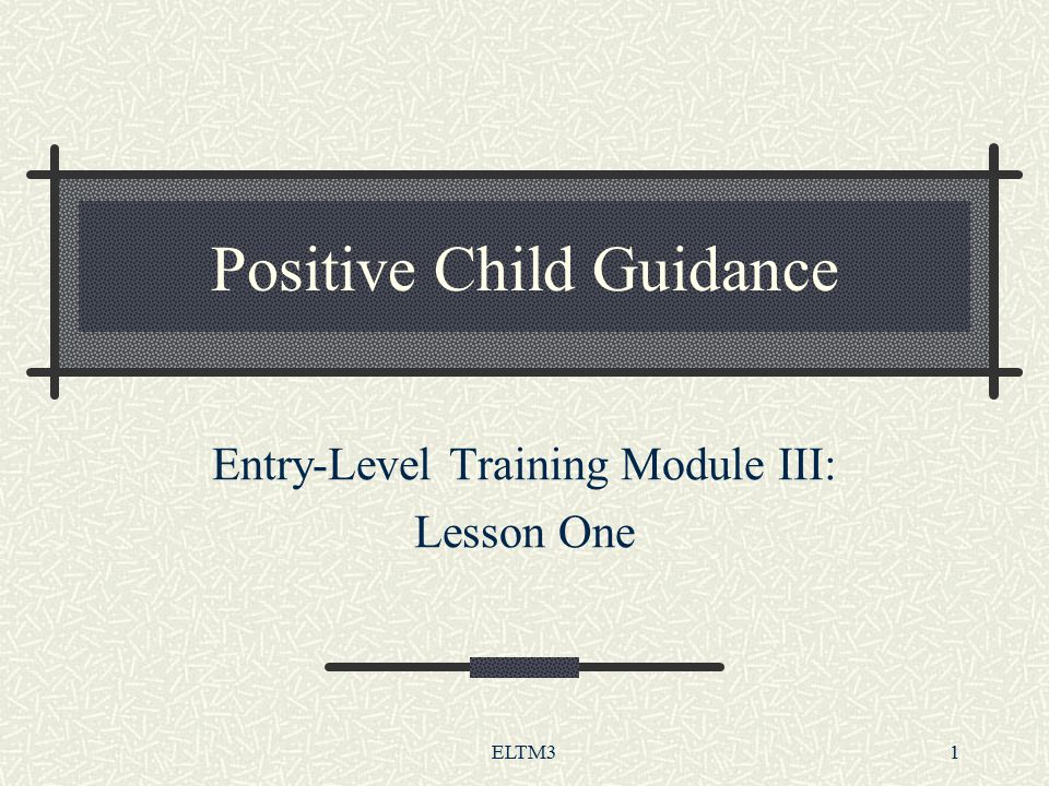 ELTM31 Positive Child Guidance Entry-Level Training Module III: Lesson One