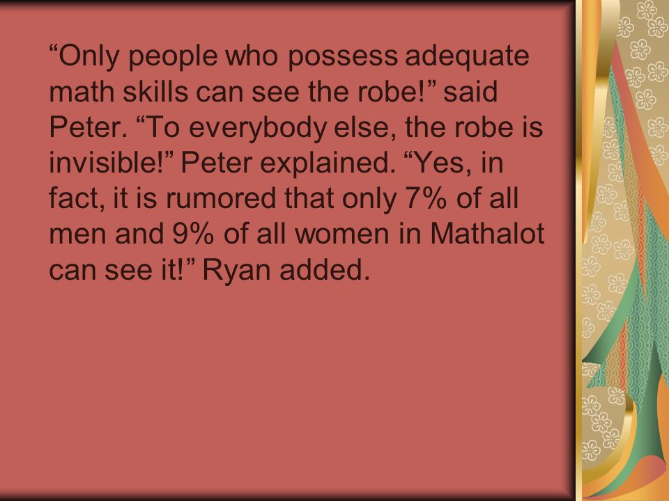 Only people who possess adequate math skills can see the robe! said Peter.