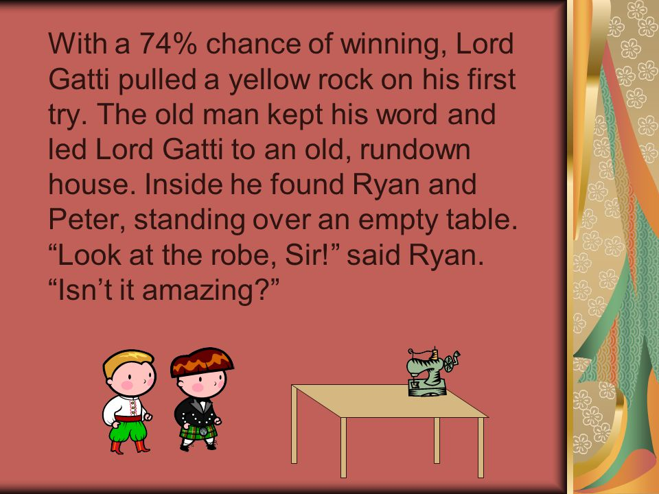 With a 74% chance of winning, Lord Gatti pulled a yellow rock on his first try.