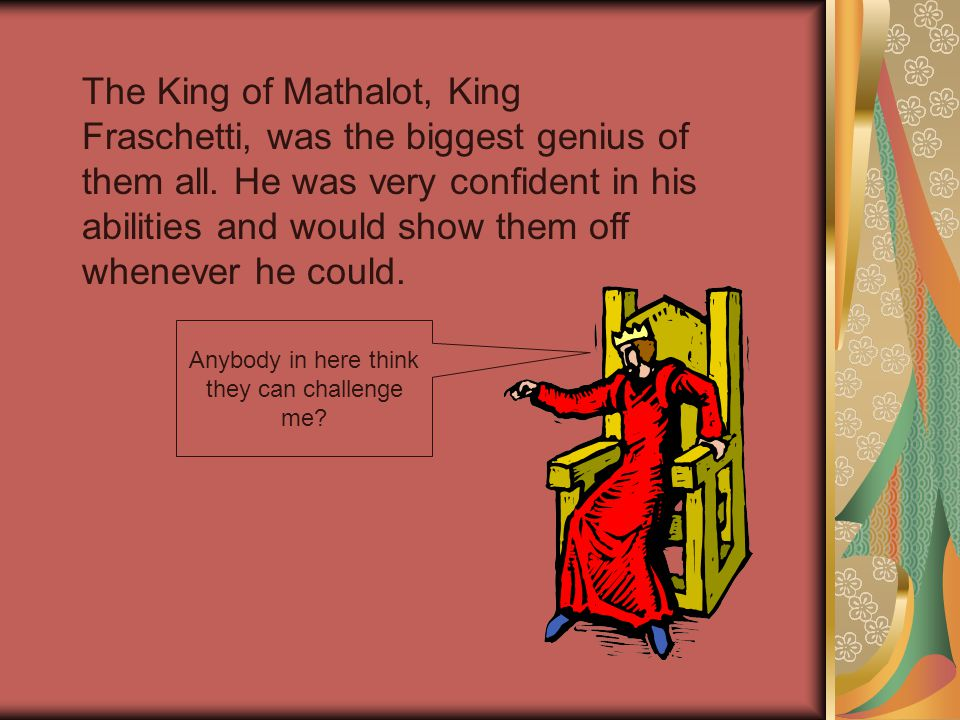 The King of Mathalot, King Fraschetti, was the biggest genius of them all.