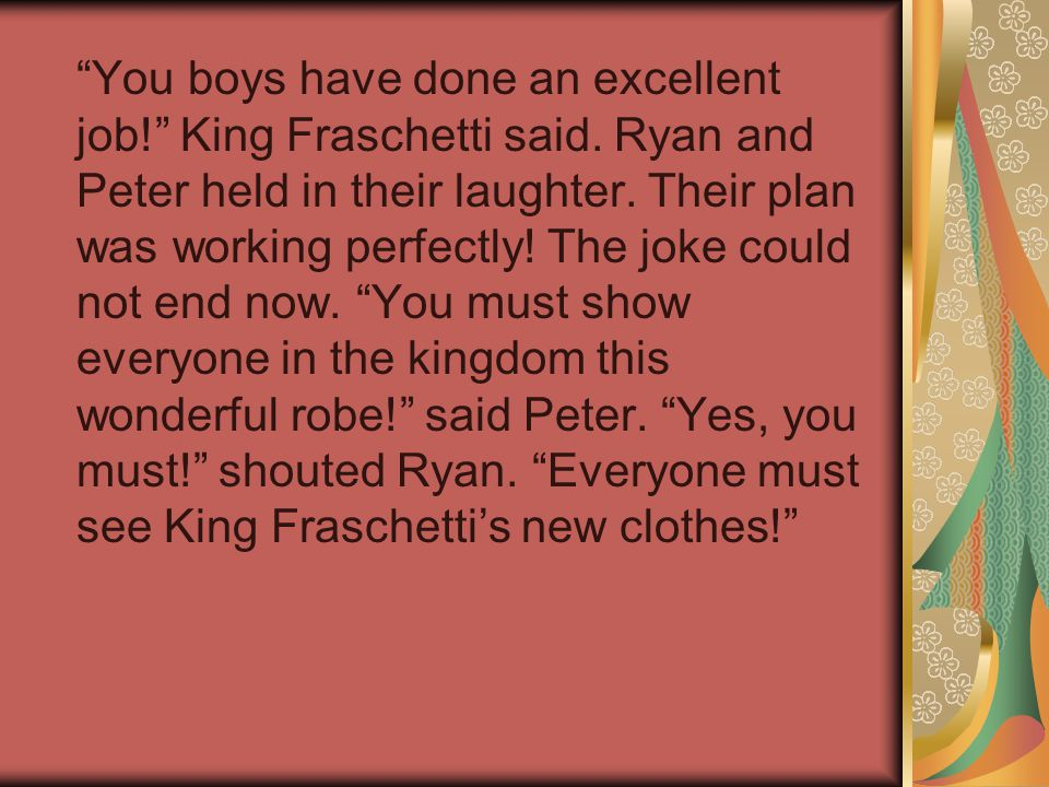 You boys have done an excellent job! King Fraschetti said.