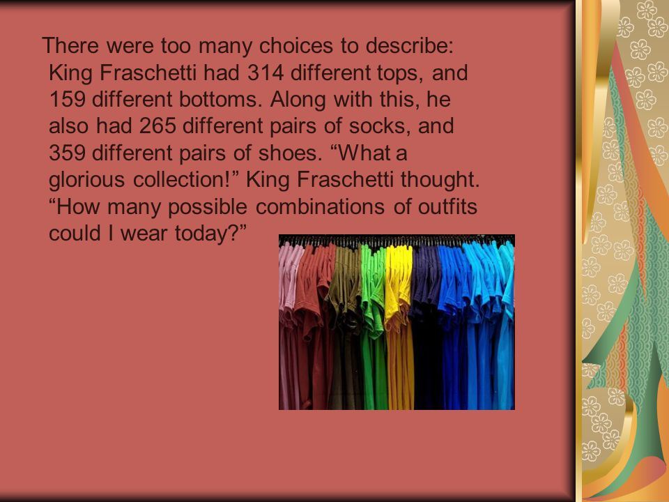 There were too many choices to describe: King Fraschetti had 314 different tops, and 159 different bottoms.