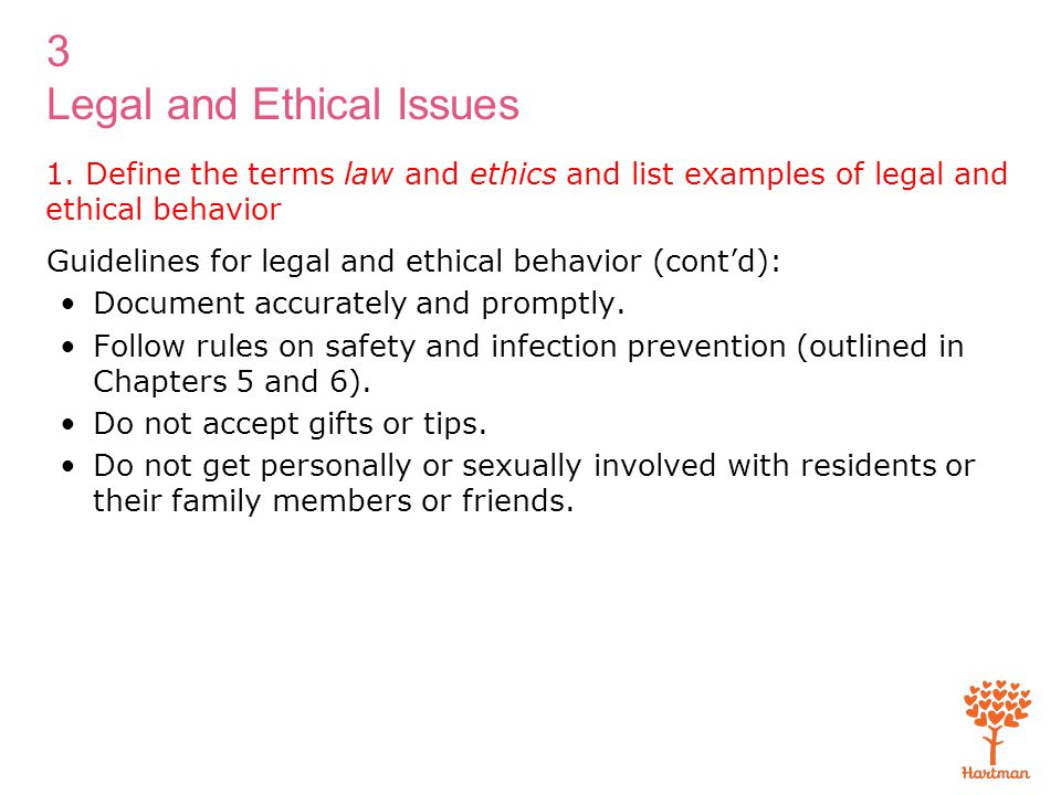 3 Legal and Ethical Issues 1. Define the terms law and ethics and list examples of legal and ethical behavior Guidelines for legal and ethical behavio